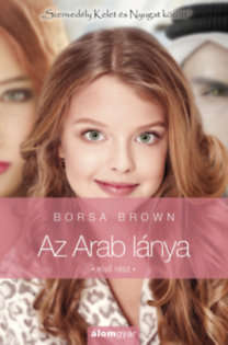 """Borsa Brown: Az Arab lánya - Első rész - """"Szenvedély Kelet és Nyugat között"""""""
