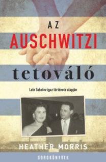 Heather Morris: Az auschwitzi tetováló - Lale Sokolov igaz története alapján