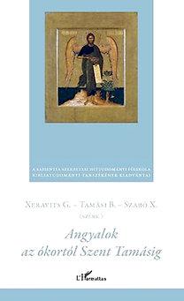 Xeravits Géza; Tamási Balázs; Szabó Xavér: Angyalok az ókortól Szent Tamásig