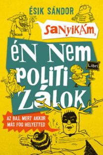 Ésik Sándor: Sanyikám, én nem politizálok