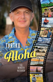 Vujity Tvrtko: Aloha - Túl minden határon