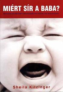 Sheila Kitzinger: Miért sír a baba? - Miért sírhat egy csecsemő? - Szülői érzések - Mit tehetünk, hogy megnyugtassuk?