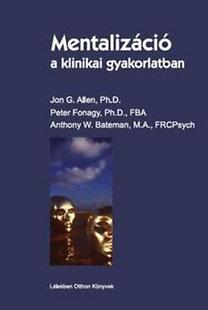 Jon G. Allen; Peter Fonagy; Anthony W Bateman: Mentalizáció a klinikai gyakorlatban