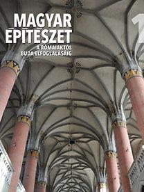 Buzás Gergely; Tóth Endre: Magyar építészet 1. - A rómaiaktól Buda elfoglalásáig