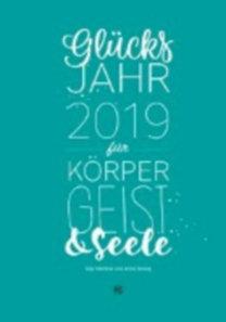 Mahlow, Silja - Slowig, Anita: Glücksjahr 2019 für Körper, Geist & Seele