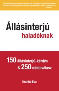 Kránitz Éva: Állásinterjú haladóknak - 150 állásinterjú-kérdés & 250 mintaválasz