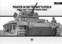 Tom Cockle: Panzer III on the battlefield - World War Two Photobook Series Vol. 14