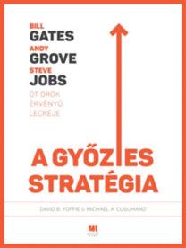 David B. Yoffie; Michael Cusumano: A győztes stratégia - Bill Gates, Andy Grove és Steve Jobs öt örök érvényű leckéje