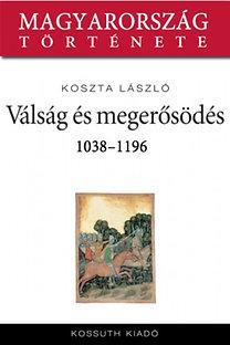 Koszta László: Pogánylázadások és konszolidáció 1038-1196