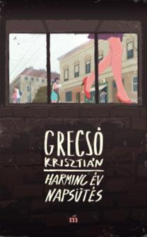 Grecsó Krisztián: Harminc év napsütés