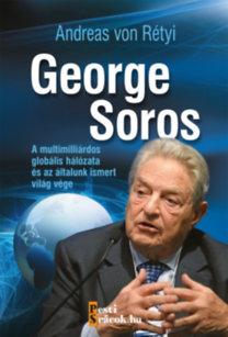 Andreas von Rétyi: George Soros - A multimilliárdos globális hálózata és az általunk ismert világ vége