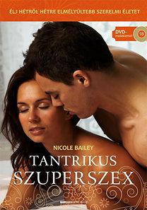 Nicole Bailey: Tantrikus szuperszex - Ajándék Káma-Szútra DVD melléklettel