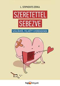 L. Stipkovits Erika: Szeretettel sebezve - Szülőkről felnőtt gyerekeknek