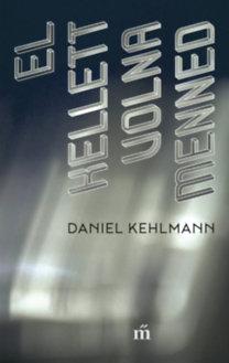 Daniel Kehlmann: El kellett volna menned