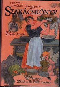Zilahy Ágnes: Valódi magyar szakácskönyv