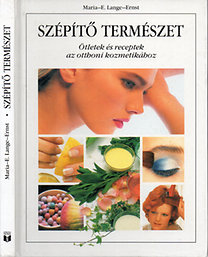 Maria-E. Lange-Ernst: Szépítő természet - Ötletek és receptek az otthoni kozmetikához - (Saját képekkel)