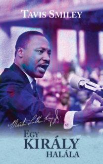 Tavis Smiley, David Ritz: Egy király halála - Martin Luther King utolsó évének igaz története