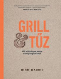 Rich Harris: Grill & tűz - 120 különleges recept kerti grillpartikhoz