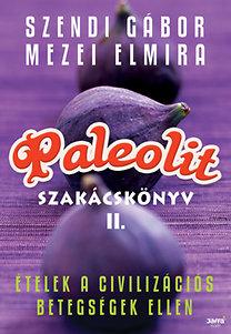 Mezei Elmira, Szendi Gábor: Paleolit szakácskönyv 2. - Ételek a civilizációs betegségek ellen - Ételek a civilizációs betegségek ellen
