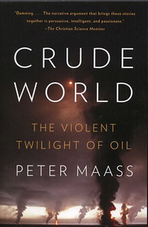 Maass, Peter: Crude world - The Violent Twilight of Oil