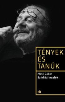 Máté Gábor: Színházi naplók - Tények és tanúk