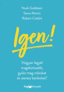 Noah Goldstein, Steve Martin, Robert Cialdini: Igen! - Hogyan legyél magabiztosabb, győzz meg másokat és szerezz barátokat?