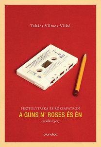 Takács Vilmos Vilkó: A Guns N' Roses és én - Pisztolytáska és rózsapatron