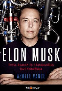 Ashlee Vance: Elon Musk - Tesla, SpaceX és a fantasztikus jövő feltalálása