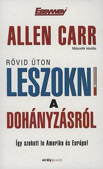 Allen Carr: Rövid úton leszokni a dohányzásról - Így szokott le Amerika és Európa!