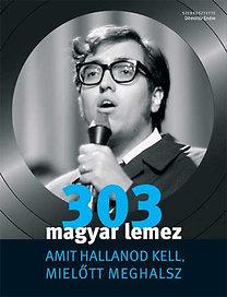 Dömötör Endre: 303 magyar lemez amit hallanod kell, mielőtt meghalsz - Ami hallanod kell, mielőtt meghalsz