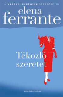 Elena Ferrante: Tékozló szeretet