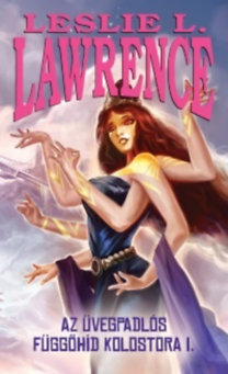 Leslie L. Lawrence: Az üvegpadlós függőhíd kolostora I-II.