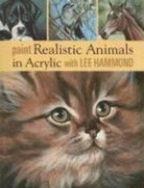 Hammond, Lee: Paint Realistic Animals in Acrylic with Lee Hammond