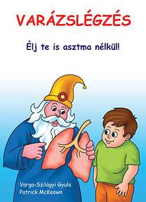 Patrick McKeown; Varga-Szilágyi Gyula: Varázslégzés - Élj te is asztma nélkül! - Buteykó Légzés Központ