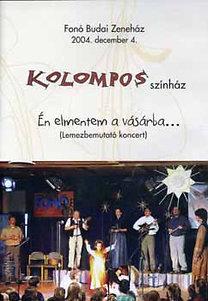 Kolompos: Én elmentem a vásárba... Koncert 2004.