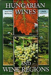 Benyák Zoltán; Dékány Tibor: Hungarian Wines and Wine Regions - MAGYAR BOROK ÉS BORVIDÉKEK - ANGOL