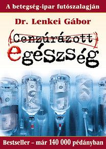 Dr. Lenkei Gábor: Cenzúrázott egészség - A betegségipar futószalagján