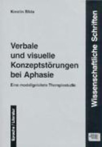 Bilda, Kerstin: Verbale und visuelle Konzeptstörungen bei Aphasie - Eine modellgeleitete Therapiestudie