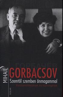 Mihail Gorbacsov: Szemtől szemben önmagammal - Visszaemlékezések és töprengések