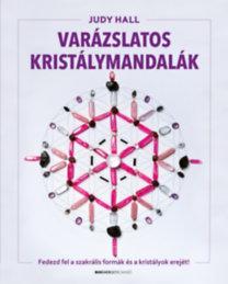 Judy Hall: Varázslatos kristálymandalák - Fedezd fel a szakrális formák és kristályok erejét!