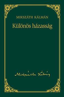 Mikszáth Kálmán: Különös házasság - Mikszáth Kálmán sorozat 2. kötet