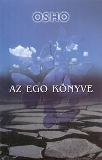 Osho: Az ego könyve - Szabadulás az illúzióktól