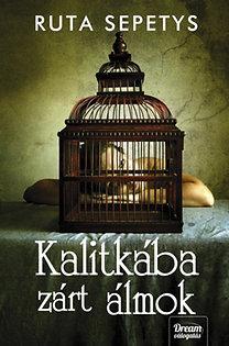 Ruta Sepetys: Kalitkába zárt álmok
