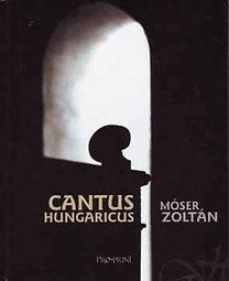 Móser Zoltán: Cantus Hungaricus