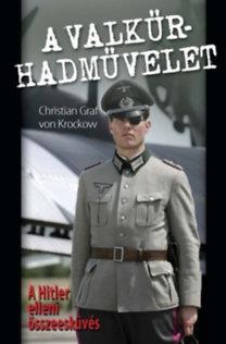 Christian Graf von Krockow: A Valkűr-hadművelet - A Hitler elleni összeesküvés