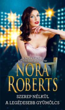 Nora Roberts: Szerep nélkül / A legédesebb gyümölcs