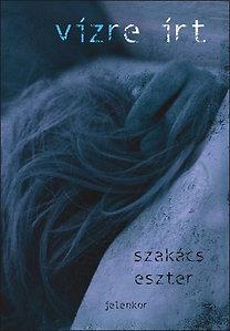 Szakács Eszter: Vízre írt - Válogatott versek 1987–2006