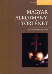 Mezey Barna ( szerk. ): Magyar alkotmánytörténet