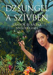 Forgács Zsuzsa Bruria (szerk.): Dzsungel a szívben - Lányok és anyák antológiája