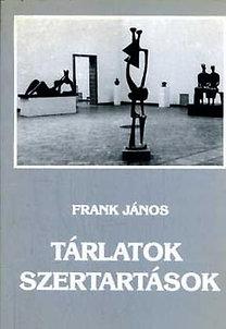 Frank János: Tárlatok - Szertartások